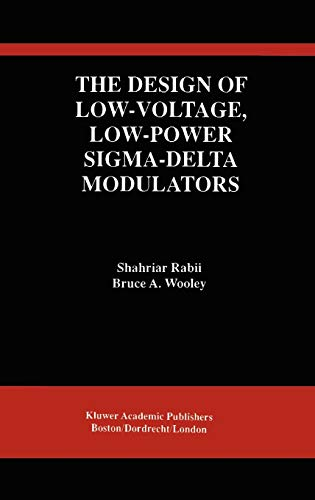 The Design of Low-Voltage, Low-Power Sigma-Delta Modulators (The Springer International Series in Engineering and Computer Science)