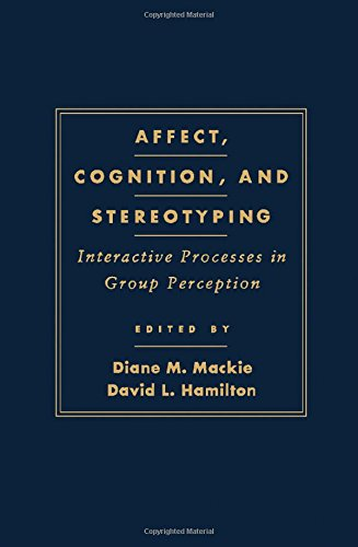 Affect, Cognition and Stereotyping: Interactive Processes in Group Perception