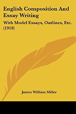 english composition and essay writing with model essays outlines  english composition and essay writing with model essays outlines etc   james william miller  amazoncom books