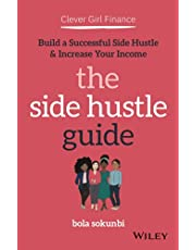 Clever Girl Finance: The Side Hustle Guide: Build a Successful Side Hustle and Increase Your Income