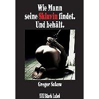 Wie Mann seine Sklavin findet. Und behält.