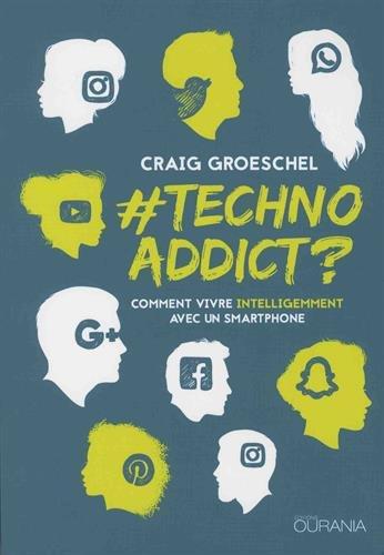 #Techno Addict ? - Comment vivre intelligemment avec un smartphone Broché – 12 octobre 2017 Groeschel Gaig Ourania 2889130223 Protestantisme