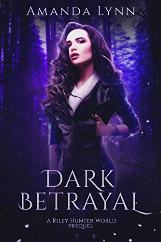 Dark Betrayal: A Riley Hunter World Prequel (The Riley Hunter Series)