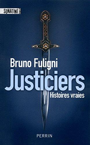 Justiciers Broché – 22 octobre 2015 Bruno FULIGNI Sonatine 235584366X Policier historique