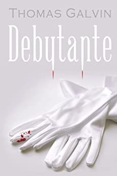 Debutante (The Vampires of St. Troy) by [Galvin, Thomas]
