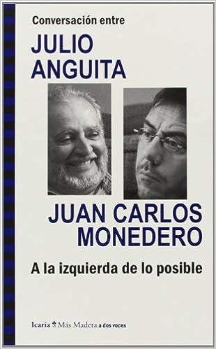 Conversación entre JULIO ANGUITA y JUAN CARLOS MONEDERO. A ...