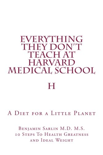 Everything They Don't Teach at Harvard Medical School: A Diet for a Little Planet pdf epub