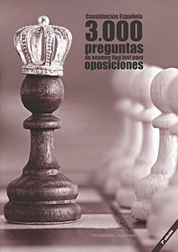 Constitución Española. 3000 preguntas de examen tipo test para oposiciones [2a. Ed]: Constitución de 1978, Estatuto Básico del Empleado Público, ... Común y Régimen Jurídico del Sector Público