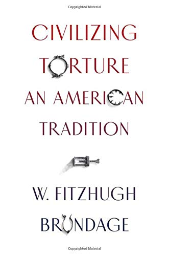 Civilizing Torture: An American Tradition