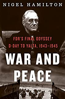 Book Cover: War and Peace: FDR's Final Odyssey: D-Day to Yalta, 1943–1945