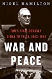 War and Peace: FDR's Final Odyssey: D-Day to Yalta, 1943–1945 (FDR at War)