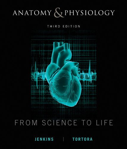 Anatomy and Physiology: From Science to Life (Anatomy And Physiology From Science To Life)