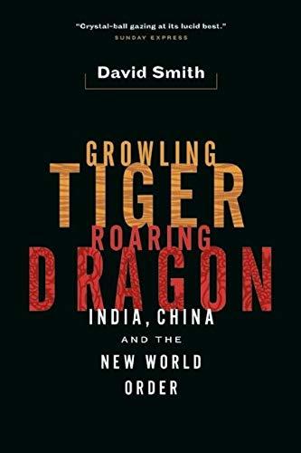 Growling Tiger, Roaring Dragon: India, China, and the New World - Growling Tiger