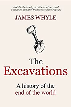 The Excavations: A History of the End of the World. by [Whyle, James]