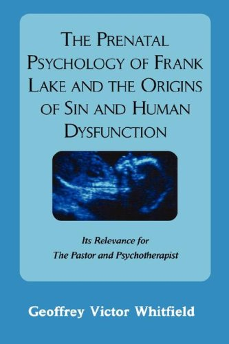 The Prenatal Psychology of Frank Lake and the Origins of Sin and Human Dysfunction pdf epub