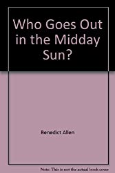 Who Goes Out in the Midday Sun?