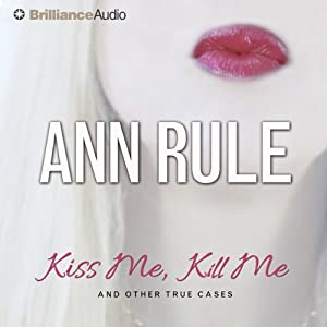 Kiss Me, Kill Me: And Other True Cases: Ann Rule's Crime Files, Book 9 Audiobook