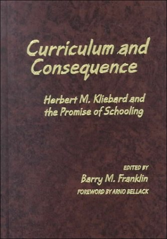 Curriculum & Consequence: Herbert M. Kliebard and the Promise of Schooling (Reflective History Series)