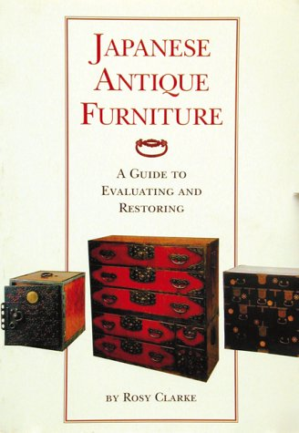 Japanese Antique Furniture: Guide To Evaluating And Restoring: A Guide to Evaluating and Restoring