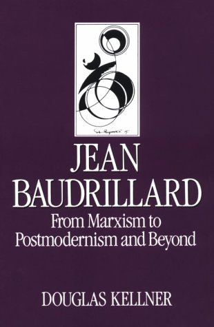 Jean Baudrillard: From Marxism to Postmodernism and Beyond (Key Contemporary Thinkers)