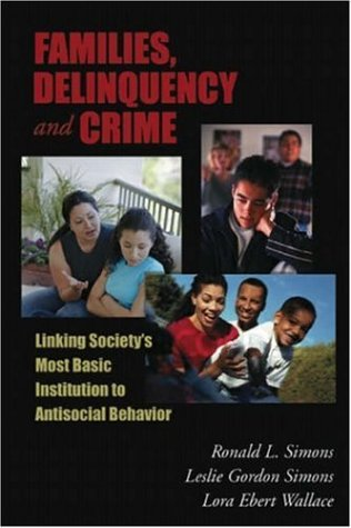 Families, Delinquency, And Crime: Linking Society's Most Basic Social Institution And Antisocial Behavior (The Roxbury Series In Crime, Justice, And Law)