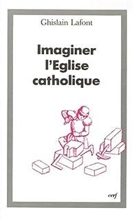 Imaginer l'Eglise catholique par Ghislain Lafont