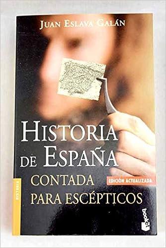 Historia de España contada para escépticos: Contada Para ...