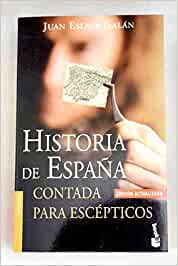 Historia de España contada para escépticos: Contada Para Escepticos Booket Logista: Amazon.es: Eslava Galan, Juan: Libros