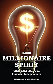 Basic Millionaire Spirit: With Self-Reliance to Financial Independence by [Sonnenburg, Wolfgang G.]