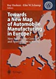Towards a New Map of Automobile Manufacturing in Europe? : New Production Concepts and Spatial Restructuring, , 3540588124