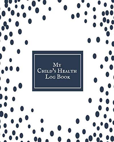 My Child's Health Log Book: Chil...