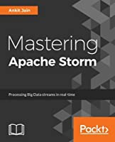Mastering Apache Storm