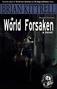 A World Forsaken: The Conclusion of the Journey in the Times of the Living Dead (The Survivor Chronicles Book 4) by [Kittrell, Brian]