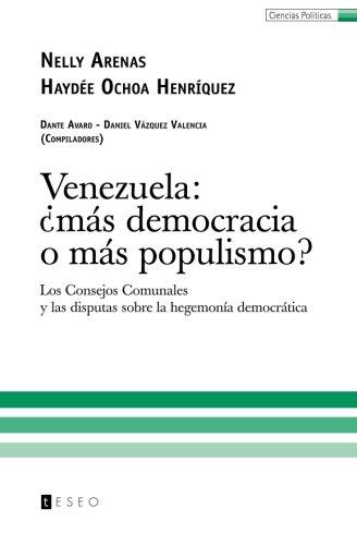 Download Venezuela: ¿más democracia o más populismo?: Los Consejos Comunales y las disputas sobre la hegemonía democrática (Spanish Edition) pdf epub