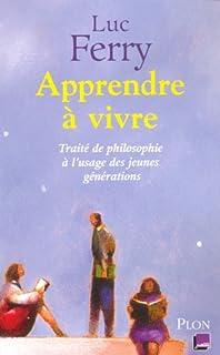 Apprendre à vivre [1] : Traité de philosophie à l'usage des jeunes générations