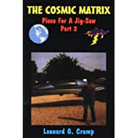 The Cosmic Matrix: Piece of a Jig-Saw: Cosmic Matrix - Anti-gravity, Starships and Unlimited Clean Free Energy Pt.2