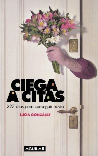 - Ciega a citas: 227 dias para conseguir novio (Spanish Edition)