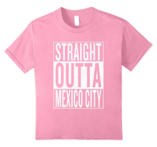 unisex-child Straight Outta Mexico City Great Travel & Gift Idea T-Shirt 10 Pink -