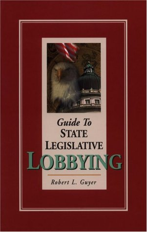 Download Guide to State Legislative Lobbying, Revised Edition ebook