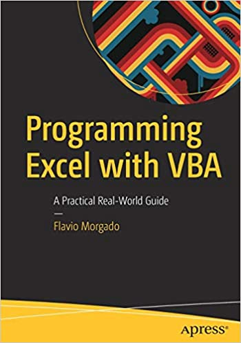 Programming Excel With Vba A Practical Real World Guide Morgado Flavio 9781484222041 Amazon Com Books