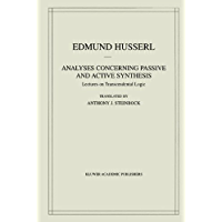 Analyses Concerning Passive and Active Synthesis: Lectures on Transcendental Logic: 9 (Husserliana: Edmund Husserl – Collected Works)