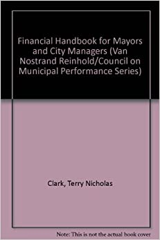 Financial Handbook for Mayors and City Managers (Van Nostrand Reinhold/Council on Municipal Performance Series)