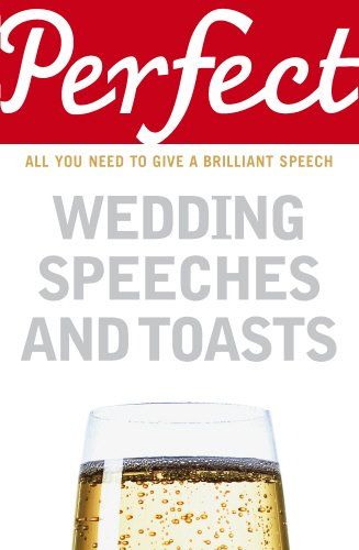 Perfect Wedding Speeches and Toasts: All You Need to Give a Brilliant Speech (Perfect series)