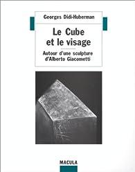 Le Cube et le Visage : Autour d'une sculpture d'Alberto Giacometti par Georges Didi-Huberman