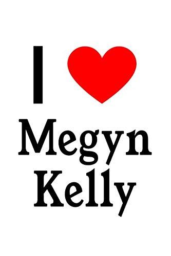 I Love Megyn Kelly: Megyn Kelly Designer Notebook