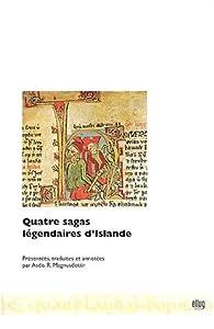 Quatre sagas légendaires d'Islande : Edition bilingue français-islandais par Asdis-R Magnusdottir
