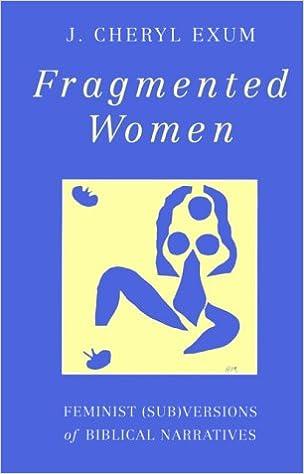 Fragmented Women: Feminist (Sub)Versions of Biblical Narratives (JSOT Supplement): J. Cheryl Exum: 9781563380181: Amazon.com: Books