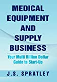 Medical Equipment and Supply Business, J. S. Spratley, 1469187213