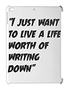 """""""""""I just want to live a life worth of writing down"""""""" iPad air plastic case"""