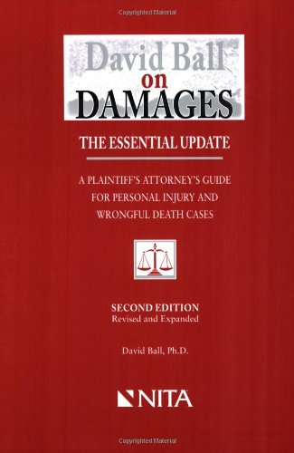 David Ball on Damages: A Plaintiffs Attorneys Guide to Personal Injury and Wrongful Death Cases David Ball